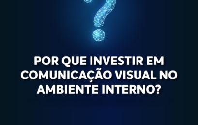 POR QUE INVESTIR EM COMUNICAÇÃO VISUAL NO AMBIENTE INTERNO?