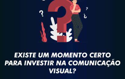 Existe um momento certo para investir na comunicação visual?