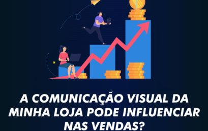 A Comunicação Visual da minha loja pode influenciar nas vendas?